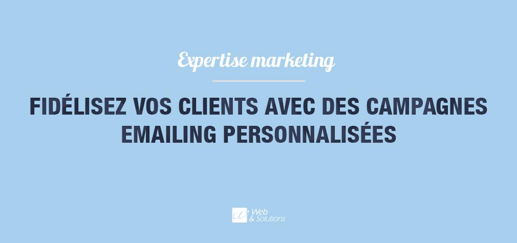 Fidélisez vos clients avec des campagnes emailing ciblées