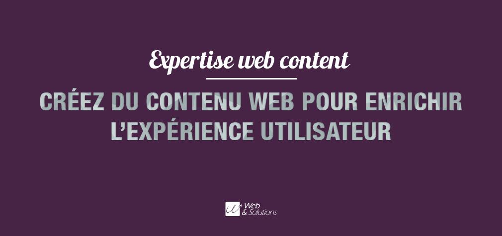 Web et Solutions vous aide à créer vos contenus pour enrichir l'expérience utilisateur