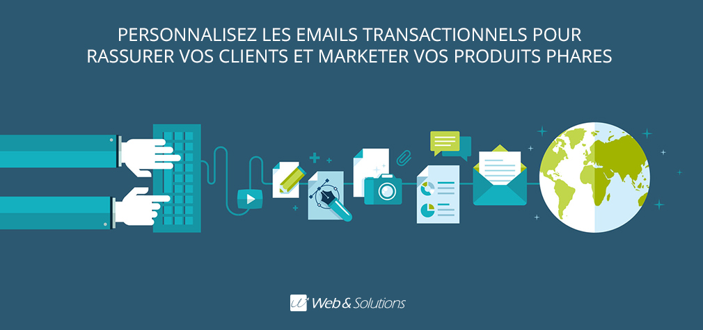 Personnalisez les emails transactionnels pour rassurer vos clients et marketer vos produits phares