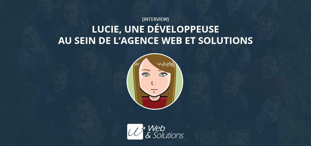 [Interview] Lucie, une développeuse au sein de l'agence Web et Solutions