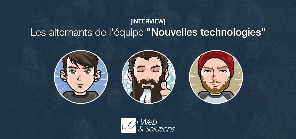 """[Interview] Les alternants de l'équipe """"Nouvelles technologies"""" de Web et Solutions"""