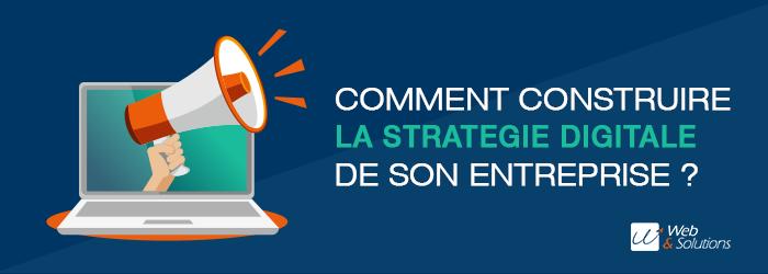 Comment construire la stratégie digitale pour son entreprise ?
